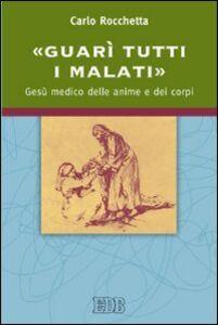 Libro «Guarì tutti i malati». Gesù medico delle anime e dei corpi Carlo Rocchetta