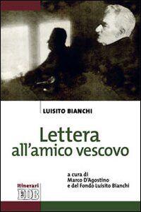 Foto Cover di Lettera all'amico vescovo, Libro di Luisito Bianchi, edito da EDB