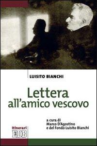 Libro Lettera all'amico vescovo Luisito Bianchi