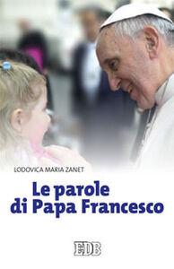 Libro Le parole di papa Francesco Lodovica Maria Zanet