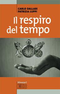 Foto Cover di Il respiro del tempo, Libro di Carlo Dallari,Patrizia Luppi, edito da EDB