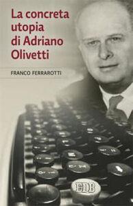Libro La concreta utopia di Adriano Olivetti Franco Ferrarotti