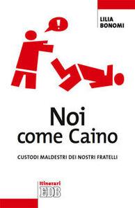 Foto Cover di Noi come Caino. Custodi maldestri dei nostri fratelli, Libro di Lilia Bonomi, edito da EDB