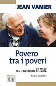 Povero tra i poveri. Un ritiro con il fondatore dell'Arca - Jean Vanier - copertina