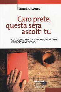Libro Caro prete, questa sera ascolti tu. Colloquio tra un giovane sacerdote e un giovane sposo Roberto Contu