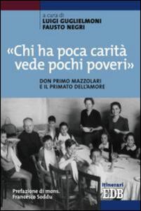 «Chi ha poca carità vede pochi poveri». Don Primo Mazzolari e il primato dell'amore - copertina