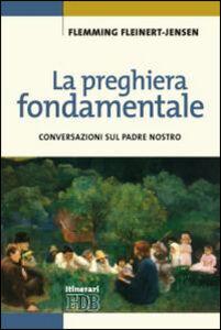 Libro La preghiera fondamentale. Conversazioni sul Padre Nostro Flemming Fleinert-Jensen