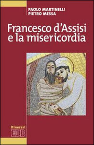Libro Francesco d'Assisi e la misericordia Paolo Martinelli , Pietro Messa