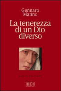 Libro La tenerezza di un Dio diverso Gennaro Matino