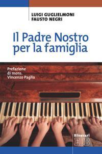 Libro Il Padre Nostro per la famiglia Luigi Guglielmoni , Fausto Negri