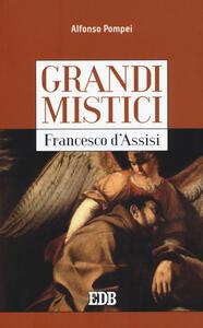 Francesco d'Assisi. Grandi mistici - Alfonso M. Pompei - copertina
