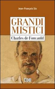 Libro Charles de Foucauld. Grandi mistici Jean-François Six