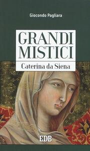 Foto Cover di Caterina da Siena. Grandi mistici, Libro di Giocondo Pagliara, edito da EDB