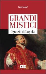 Libro Ignazio di Loyola. Grandi mistici Paul Imhof