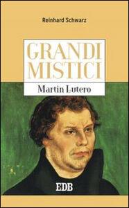 Libro Martin Lutero. Grandi mistici Reinhard Schwarz
