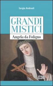 Libro Angela da Foligno. Grandi mistici Sergio Andreoli