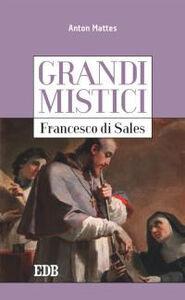 Foto Cover di Francesco di Sales. Grandi mistici, Libro di Anton Mattes, edito da EDB