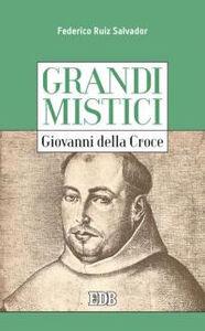 Foto Cover di Giovanni della Croce. Grandi mistici, Libro di Federico Ruiz Salvador, edito da EDB