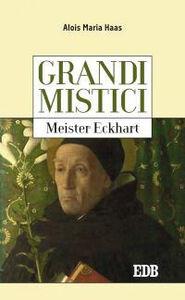 Libro Meister Eckhart. Grandi mistici Alois Maria Haas
