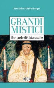Foto Cover di Bernardo di Chiaravalle. Grandi mistici, Libro di Bernardin Schellenberg, edito da EDB