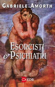 Foto Cover di Esorcisti e psichiatri, Libro di Gabriele Amorth, edito da EDB