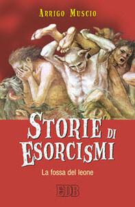 Libro Storie di esorcismi. La fossa del leone Arrigo Muscio