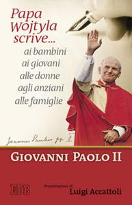 Libro Papa Wojtyla scrive... ai bambini ai giovani alle donne agli anziani alle famiglie Giovanni Paolo II