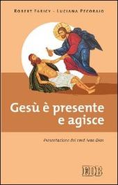 Gesù è presente e agisce