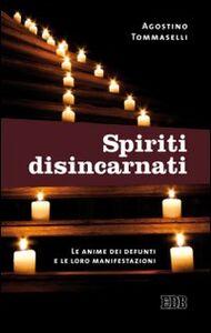 Libro Spiriti disincarnati. Le anime dei defunti e le loro manifestazioni Agostino Tommaselli
