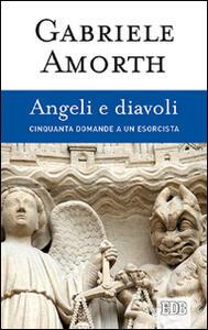 Angeli e diavoli. Cinquanta domande a un esorcista - Gabriele Amorth - copertina