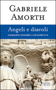 Foto Cover di Angeli e diavoli. Cinquanta domande a un esorcista, Libro di Gabriele Amorth, edito da EDB