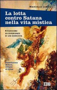 Libro La lotta contro Satana nella vita mistica. Riflessioni ed esperienze di un esorcista Marcello Lanza
