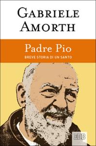 Libro Padre Pio. Breve storia di un santo Gabriele Amorth