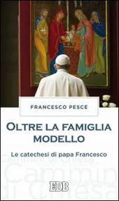 Oltre la famiglia modello. Le catechesi di papa Francesco