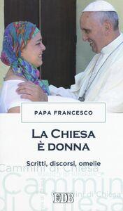 Libro La chiesa è donna. Scritti, discorsi, omelie Francesco (Jorge Mario Bergoglio)
