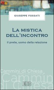 Foto Cover di La mistica dell'incontro. Il prete, uomo della relazione, Libro di Giuseppe Fossati, edito da EDB