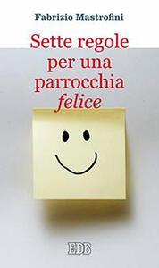 Sette regole per una parrocchia felice - Fabrizio Mastrofini - copertina