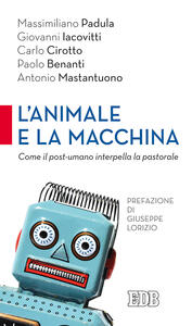 L' animale e la macchina. Come il post-umano interpella la pastorale - Massimiliano Padula,Giovanni Iacovitti,Carlo Cirotto - copertina