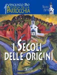 Foto Cover di Storia della parrocchia. Vol. 1: I secoli delle origini (sec. IV-V)., Libro di Vincenzo Bo, edito da EDB