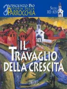 Libro Storia della parrocchia. Vol. 3: Il travaglio della crescita (sec. XII-XIV). Vincenzo Bo