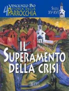 Storia della parrocchia. Vol. 4: Il superamento della crisi (sec. XV-XVI).
