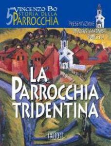 Libro Storia della parrocchia. Vol. 5: La parrocchia tridentina. Vincenzo Bo