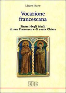Foto Cover di Vocazione francescana. Sintesi degli ideali di san Francesco e di santa Chiara, Libro di Lázaro Iriarte, edito da EDB