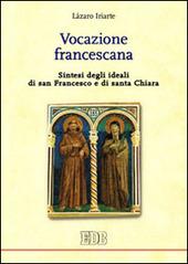 Vocazione francescana. Sintesi degli ideali di san Francesco e di santa Chiara