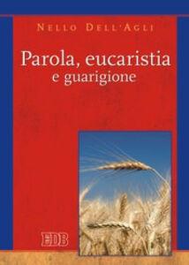 Libro Parola, eucaristia e guarigione Nello Dell'Agli