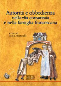 Libro Autorità e obbedienza nella vita consacrata e nella famiglia francescana