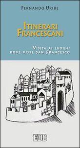 Libro Itinerari francescani. Visita ai luoghi dove visse san Francesco Fernando Uribe