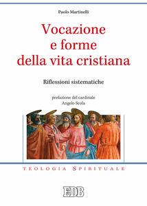 Vocazione e forme della vita cristiana. Riflessioni sistematiche - Paolo Martinelli - copertina
