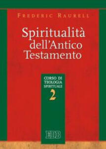 Spiritualità dell'Antico Testamento. Corso di teologia spirituale. Vol. 2 - Frederic Raurell - copertina