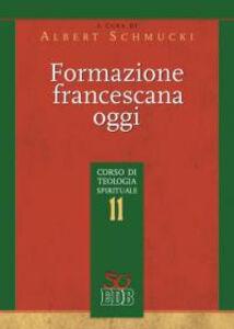 Foto Cover di Formazione francescana oggi. Corso di teologia spirituale. Vol. 11, Libro di  edito da EDB
